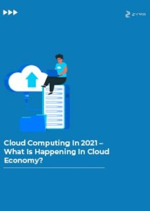 Cloud Computing In 2021 – What Is Happening In Cloud Economy?